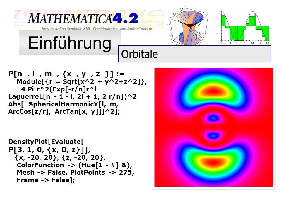 Einführung Orbitale P[n_, l_, m_, {x_, y_, z_}] :=